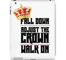 Fall Down, Adjust the Crown, Walk on iPad Case/Skin