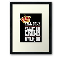 Fall Down, Adjust the Crown, Walk on 2 Framed Print