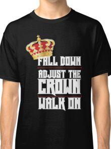 Fall Down, Adjust the Crown, Walk on 2 Classic T-Shirt