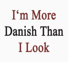 I'm More Danish Than I Look  by supernova23