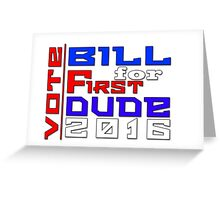Vote Bill for First Dude 2016 Greeting Card