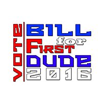 Vote Bill for First Dude 2016 Photographic Print