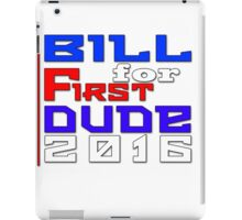 Vote Bill for First Dude 2016 iPad Case/Skin
