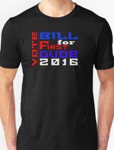 Vote Bill for First Dude 2016 Unisex T-Shirt