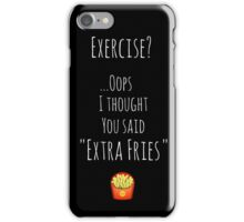 """Exercise? Oops, I thought you said """"Extra Fries"""" iPhone Case/Skin"""