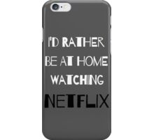 I'd Rather Be At Home Watching Netflix iPhone Case/Skin