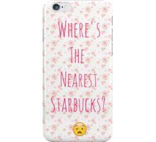 Where's the nearest Starbucks?  iPhone Case/Skin