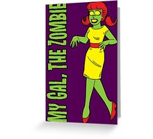 My Gal, the Zombie- Walking Zombie Greeting Card