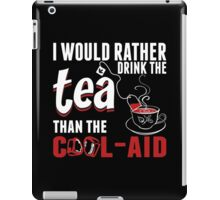 I Would Rather Drink The Tea Than The Cool-aid iPad Case/Skin