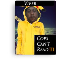 Viper- Cops Can't read Canvas Print