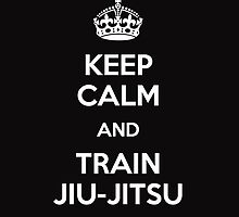 Keep Calm And Train Jiu-Jitsu  by Delik