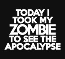 Today I took my zombie to see the apocalypse by onebaretree