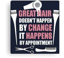 Great Hair Doesn't Happen By Change It Happens By Appointment  Canvas Print