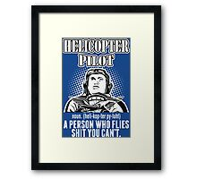 Helicopter Pilot A Person Who Flies Shit You Can't Framed Print