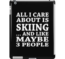 All I Care About Is Skiing ... And Like Maybe 3 People - Custom Tshirts iPad Case/Skin