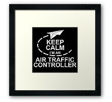 Keep Calm I'm An Air Traffic Controller Framed Print