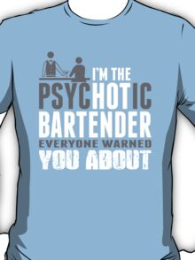 I'm The Psychotic Bartender Everyone Warned You About T-Shirt