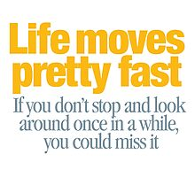 Ferris Bueller - Life moves pretty fast Photographic Print
