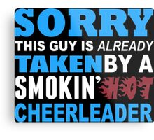 Sorry This Guy Is Already Taken By A Smokin Hot Cheerleader - TShirts & Hoodies Metal Print
