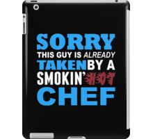 Sorry This Guy Is Already Taken By A Smokin Hot Chef - TShirts & Hoodies iPad Case/Skin