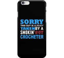Sorry This Guy Is Already Taken By A Smokin Hot Crocheter - TShirts & Hoodies iPhone Case/Skin