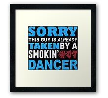 Sorry This Guy Is Already Taken By A Smokin Hot Dancer - TShirts & Hoodies Framed Print