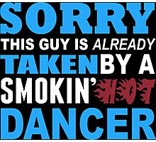 Sorry This Guy Is Already Taken By A Smokin Hot Dancer - TShirts & Hoodies Photographic Print