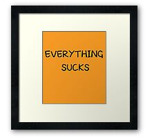 Everything sucks Framed Print
