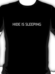 Hide is sleeping T-Shirt