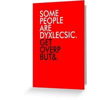Some people are dyslexic. Get over it. Greeting Card