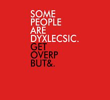 Some people are dyslexic. Get over it. Unisex T-Shirt