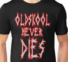 Old school never dies Unisex T-Shirt