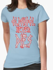 Old school never dies Womens Fitted T-Shirt