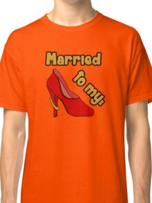 Married to my Shoes Classic T-Shirt