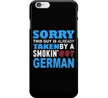 Sorry This Guy Is Already Taken By A Smokin Hot German - Tshirts & Hoodies iPhone Case/Skin
