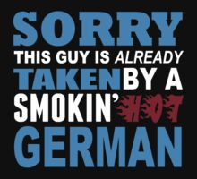 Sorry This Guy Is Already Taken By A Smokin Hot German - Tshirts & Hoodies T-Shirt
