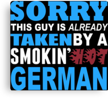 Sorry This Guy Is Already Taken By A Smokin Hot German - Tshirts & Hoodies Canvas Print