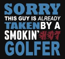 Sorry This Guy Is Already Taken By A Smokin Hot Golfer - Tshirts & Hoodies by funnyshirts2015