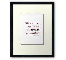 Mark Twain - Schooling interfering with education (Amazing Sayings) Framed Print