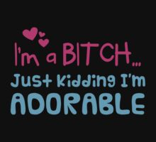 I'm a BITCH... just kidding I'm ADORABLE! by jazzydevil