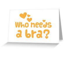 Who needs a BRA? Greeting Card