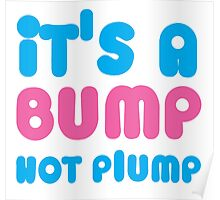 It's a BUMP not PLUMP Poster
