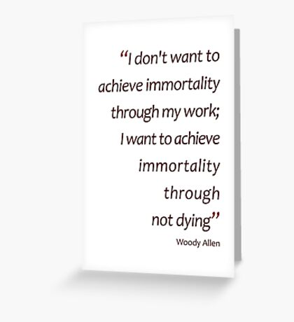 Woody Allen - immortality through not dying (Amazing Sayings) Greeting Card