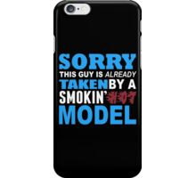 Sorry This Guy Is Already Taken By A Smokin Hot Model - TShirts & Hoodies iPhone Case/Skin