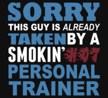 Sorry This Guy Is Already Taken By A Smokin Hot Personal Trainer - Tshirts & Hoodies by custom111