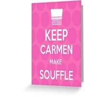 Keep Carmen make Souffle Greeting Card