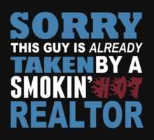 Sorry This Guy Is Already Taken By A Smokin Hot Realtor - Tshirts & Hoodies by custom111