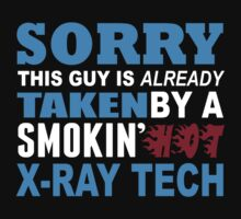 Sorry This Guy Is Already Taken By A Smokin Hot X-Ray Tech - Tshirts & Hoodies by custom111
