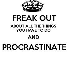 Freak Out and Procrastinate by MayaTauber