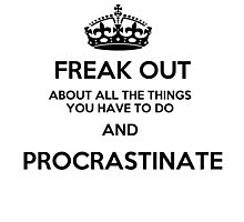 Freak Out and Procrastinate Photographic Print